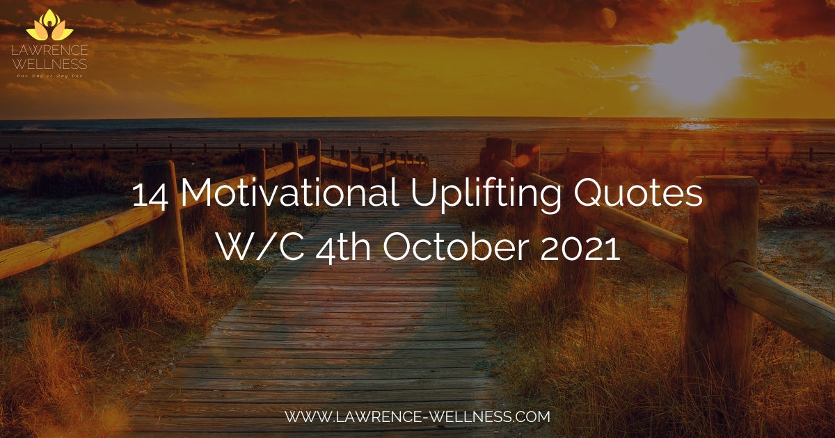 14 Motivational Uplifting Quotes – W/C 4th October 2021